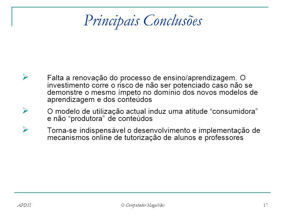APDSI O Computador Magalhães 17 Principais Conclusões Falta a renovação do processo de ensino/aprendizagem. O investimento corre o risco de não ser po