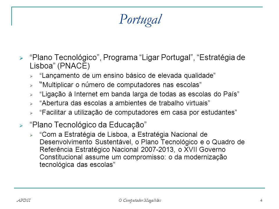 APDSI O Computador Magalhães 4 Portugal Plano Tecnológico, Programa Ligar Portugal, Estratégia de Lisboa (PNACE) Lançamento de um ensino básico de ele