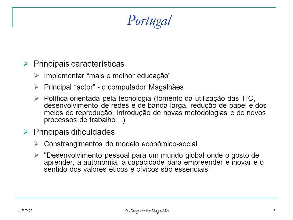 APDSI O Computador Magalhães 5 Portugal Principais características Implementar mais e melhor educação Principal actor - o computador Magalhães Polític