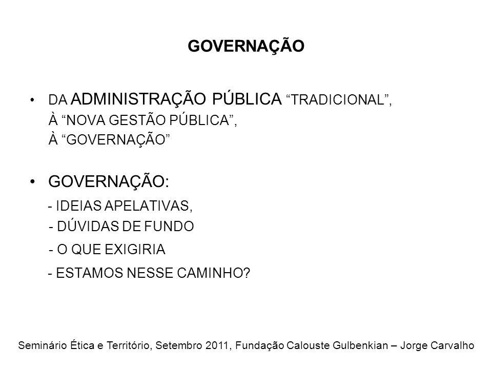 GOVERNAÇÃO DA ADMINISTRAÇÃO PÚBLICA TRADICIONAL, À NOVA GESTÃO PÚBLICA, À GOVERNAÇÃO GOVERNAÇÃO: - IDEIAS APELATIVAS, - DÚVIDAS DE FUNDO - O QUE EXIGIRIA - ESTAMOS NESSE CAMINHO.