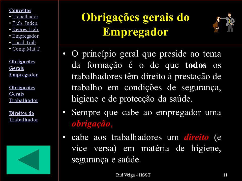Rui Veiga - HSST11 Obrigações gerais do Empregador O princípio geral que preside ao tema da formação é o de que todos os trabalhadores têm direito à p