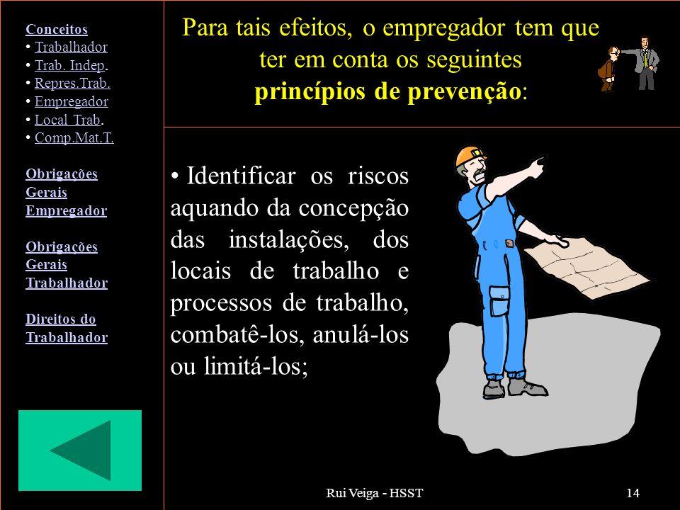 Rui Veiga - HSST14 Para tais efeitos, o empregador tem que ter em conta os seguintes princípios de prevenção: Identificar os riscos aquando da concepç