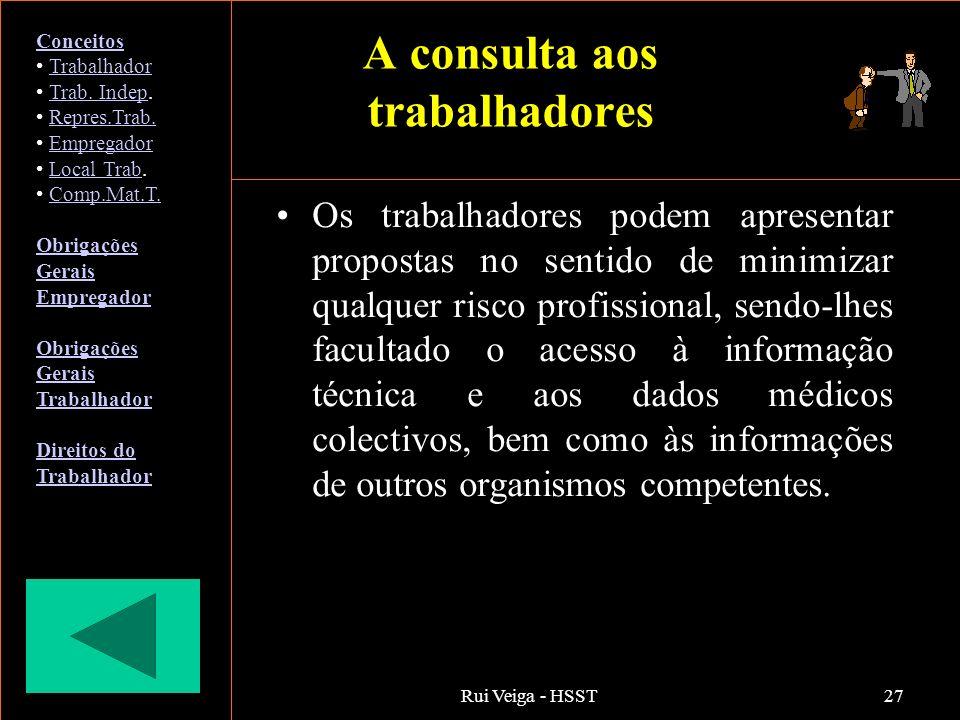 Rui Veiga - HSST27 A consulta aos trabalhadores Os trabalhadores podem apresentar propostas no sentido de minimizar qualquer risco profissional, sendo