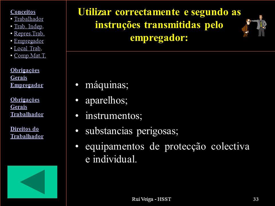 Rui Veiga - HSST33 Utilizar correctamente e segundo as instruções transmitidas pelo empregador: máquinas; aparelhos; instrumentos; substancias perigos