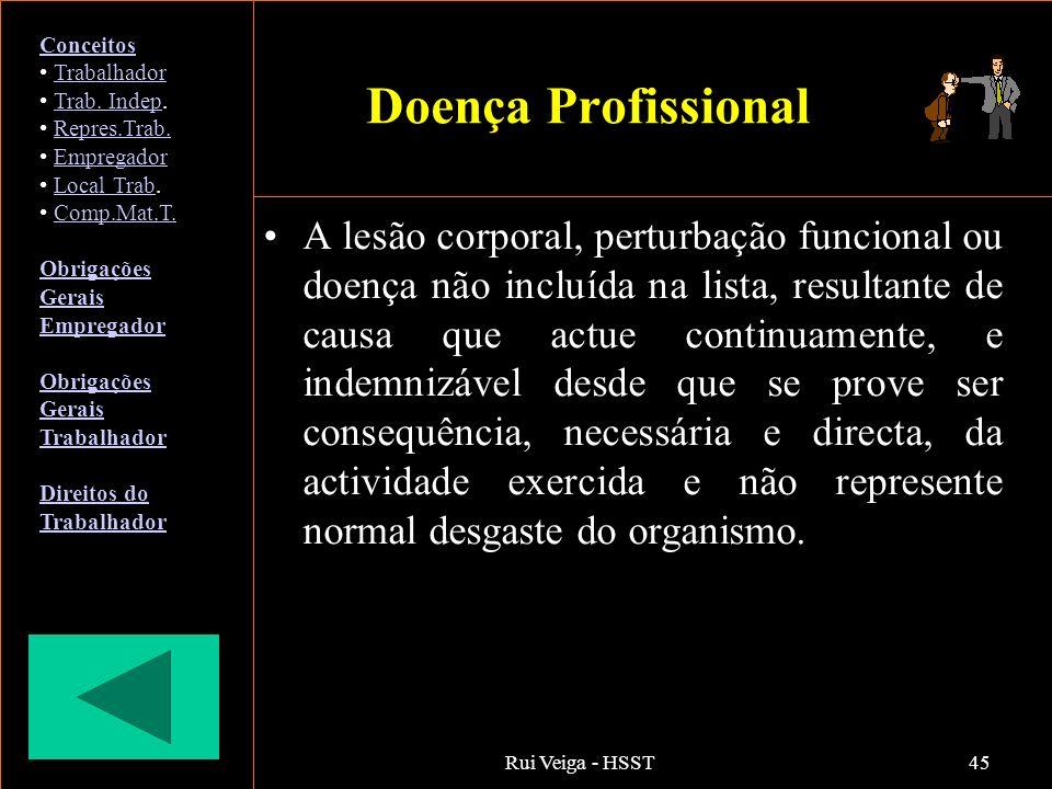 Rui Veiga - HSST45 Doença Profissional A lesão corporal, perturbação funcional ou doença não incluída na lista, resultante de causa que actue continua