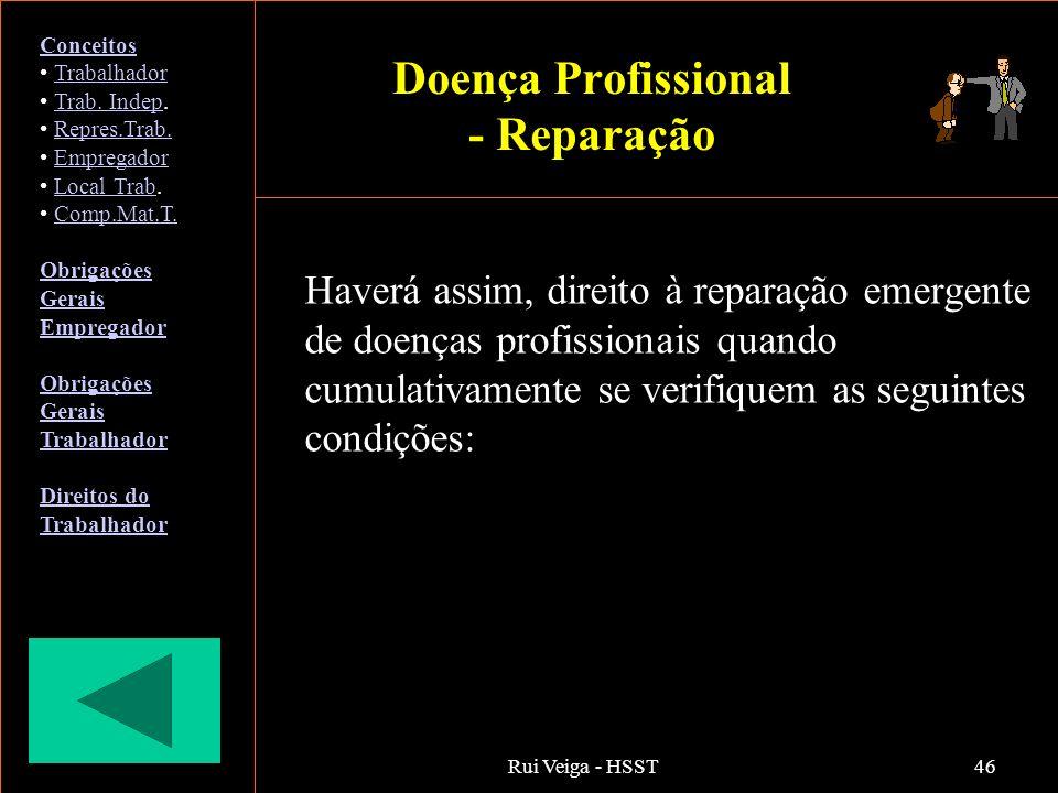 Rui Veiga - HSST46 Haverá assim, direito à reparação emergente de doenças profissionais quando cumulativamente se verifiquem as seguintes condições: C