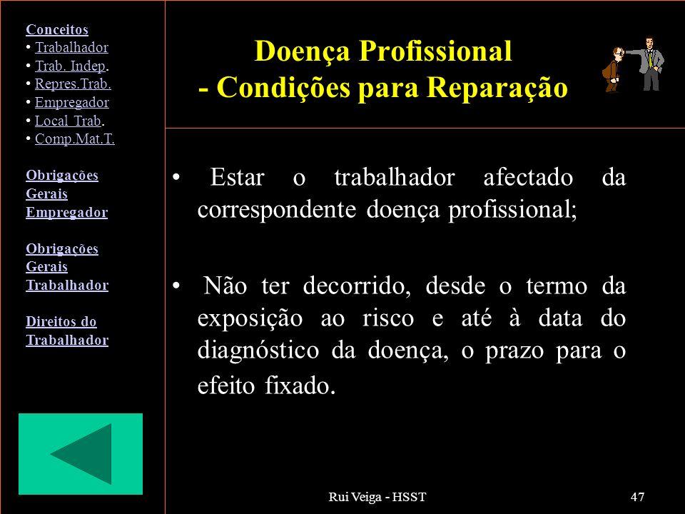Rui Veiga - HSST47 Estar o trabalhador afectado da correspondente doença profissional; Não ter decorrido, desde o termo da exposição ao risco e até à