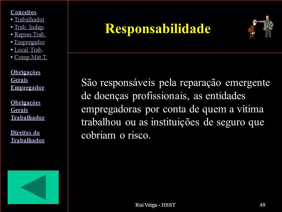 Rui Veiga - HSST49 Responsabilidade São responsáveis pela reparação emergente de doenças profissionais, as entidades empregadoras por conta de quem a