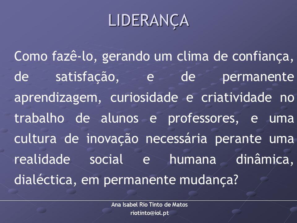 Ana Isabel Rio Tinto de Matos riotinto@iol.pt LIDERANÇA Como fazê-lo, gerando um clima de confiança, de satisfação, e de permanente aprendizagem, curi