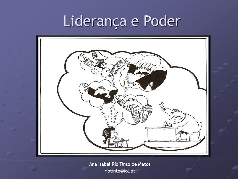 Ana Isabel Rio Tinto de Matos riotinto@iol.pt Liderança e Poder
