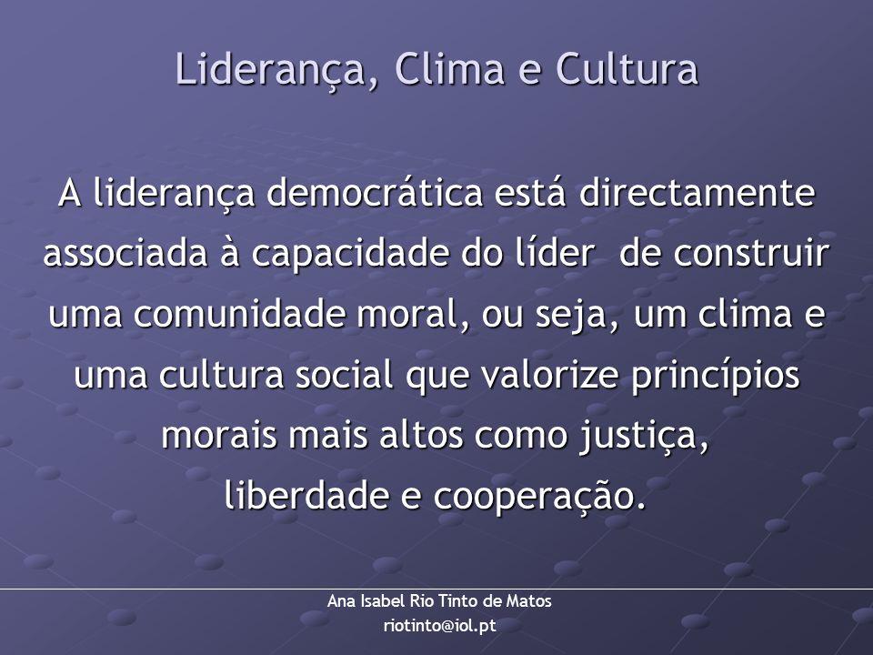 Ana Isabel Rio Tinto de Matos riotinto@iol.pt Liderança, Clima e Cultura A liderança democrática está directamente associada à capacidade do líder de