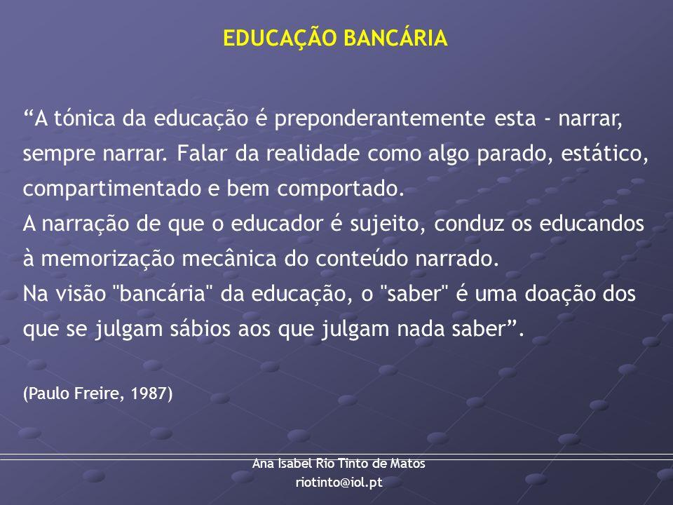 Ana Isabel Rio Tinto de Matos riotinto@iol.pt A tónica da educação é preponderantemente esta - narrar, sempre narrar. Falar da realidade como algo par