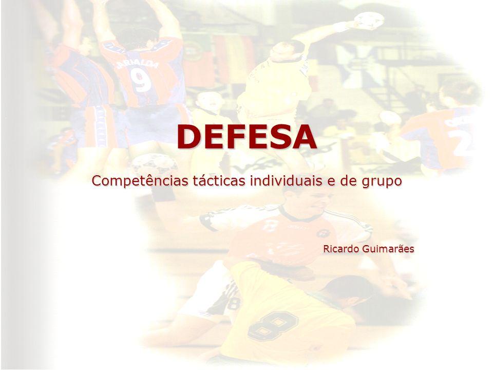 DEFESA Competências tácticas individuais e de grupo Ricardo Guimarães