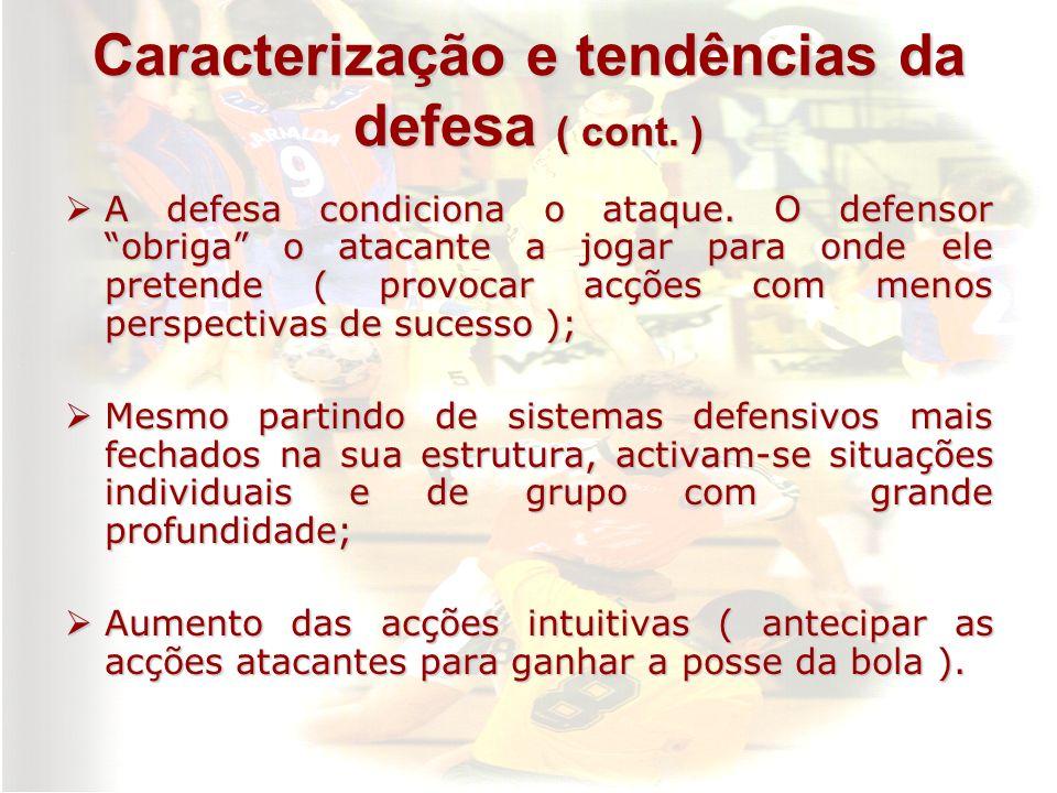 Caracterização e tendências da defesa ( cont. ) A defesa condiciona o ataque. O defensor obriga o atacante a jogar para onde ele pretende ( provocar a
