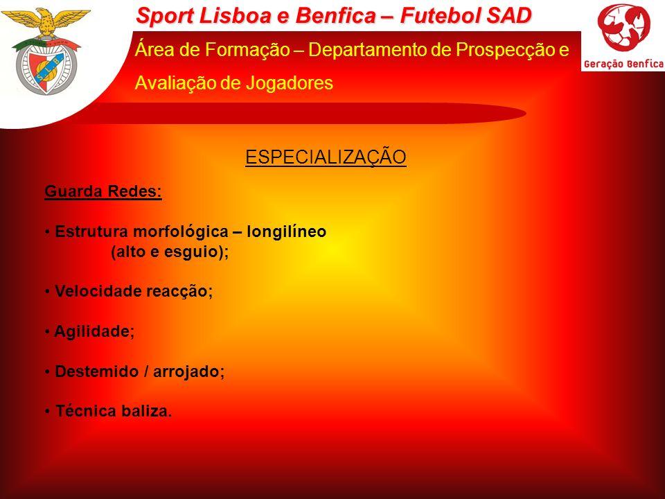 Sport Lisboa e Benfica – Futebol SAD Área de Formação – Departamento de Prospecção e Avaliação de Jogadores ESPECIALIZAÇÃO Guarda Redes: Estrutura mor