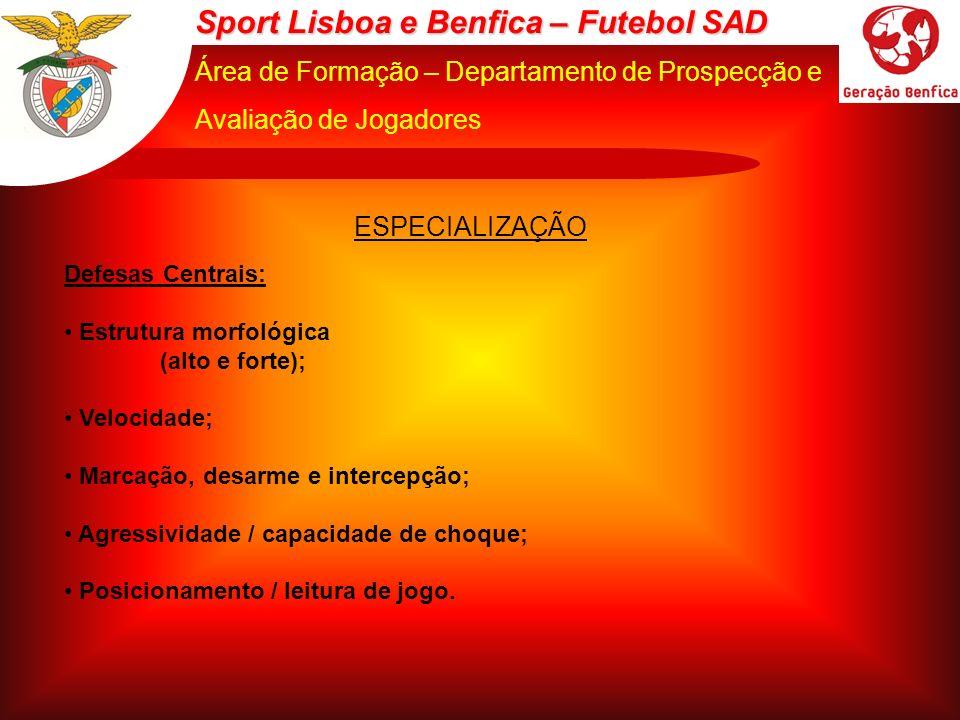 Sport Lisboa e Benfica – Futebol SAD Área de Formação – Departamento de Prospecção e Avaliação de Jogadores ESPECIALIZAÇÃO Defesas Centrais: Estrutura