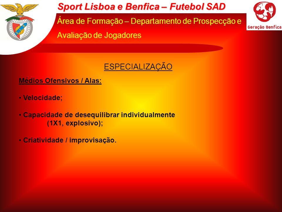 Sport Lisboa e Benfica – Futebol SAD Área de Formação – Departamento de Prospecção e Avaliação de Jogadores ESPECIALIZAÇÃO Médios Ofensivos / Alas: Ve