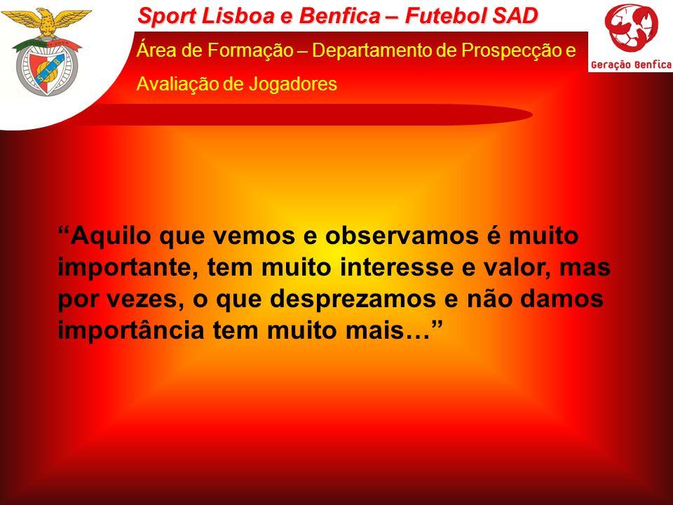 Sport Lisboa e Benfica – Futebol SAD Área de Formação – Departamento de Prospecção e Avaliação de Jogadores Aquilo que vemos e observamos é muito impo