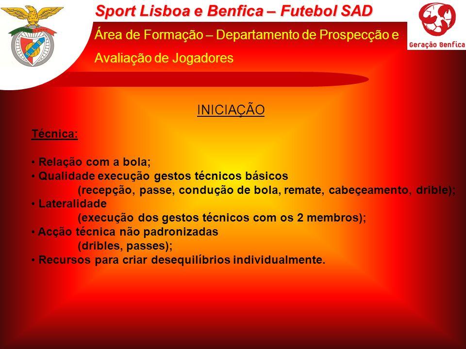 Sport Lisboa e Benfica – Futebol SAD Área de Formação – Departamento de Prospecção e Avaliação de Jogadores INICIAÇÃO Técnica: Relação com a bola; Qua