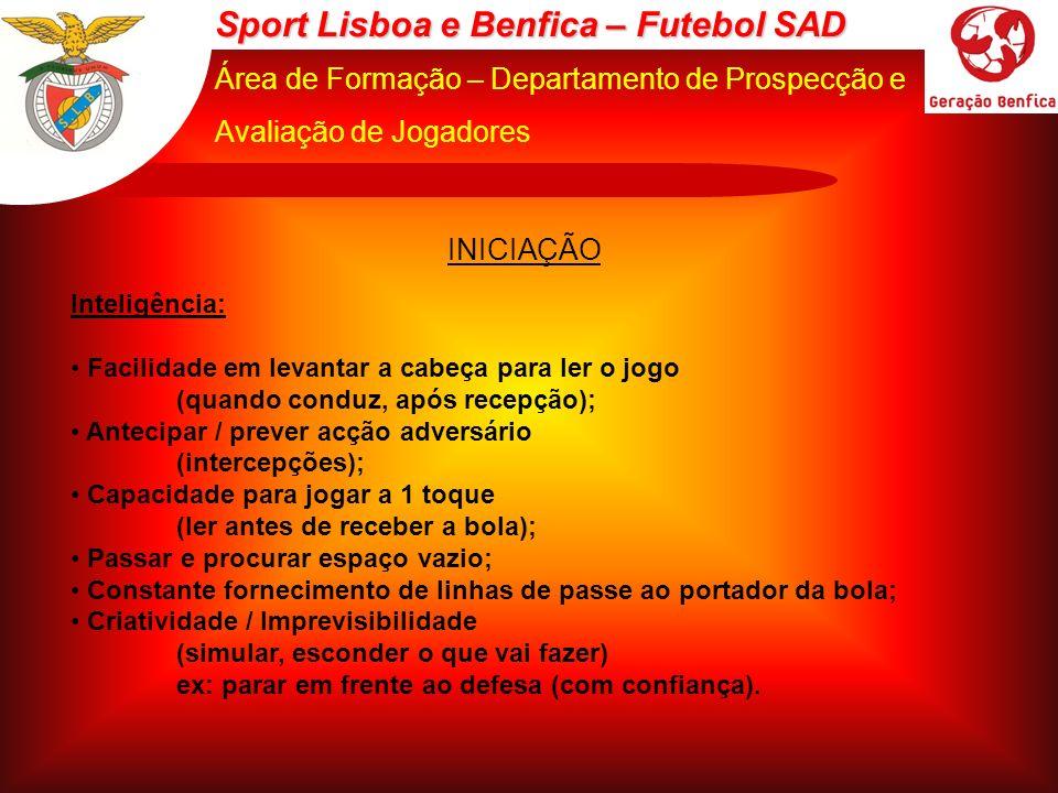 Sport Lisboa e Benfica – Futebol SAD Área de Formação – Departamento de Prospecção e Avaliação de Jogadores INICIAÇÃO Velocidade: Na execução dos gestos técnicos; No deslocamento (principalmente pequenas distâncias); Pensar o jogo.
