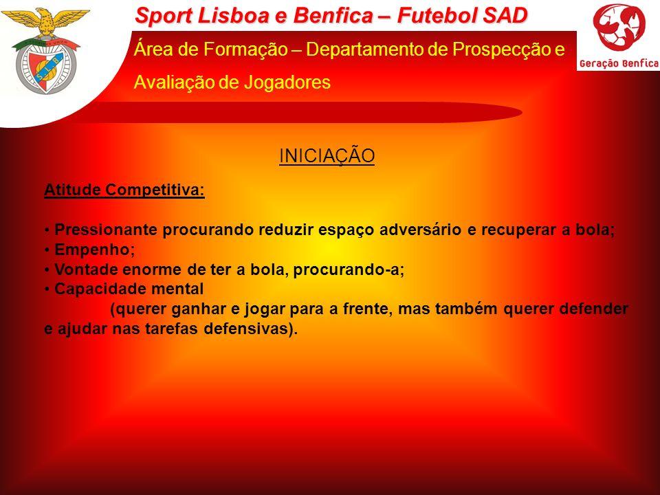 Sport Lisboa e Benfica – Futebol SAD Área de Formação – Departamento de Prospecção e Avaliação de Jogadores Atitude Competitiva: Pressionante procuran