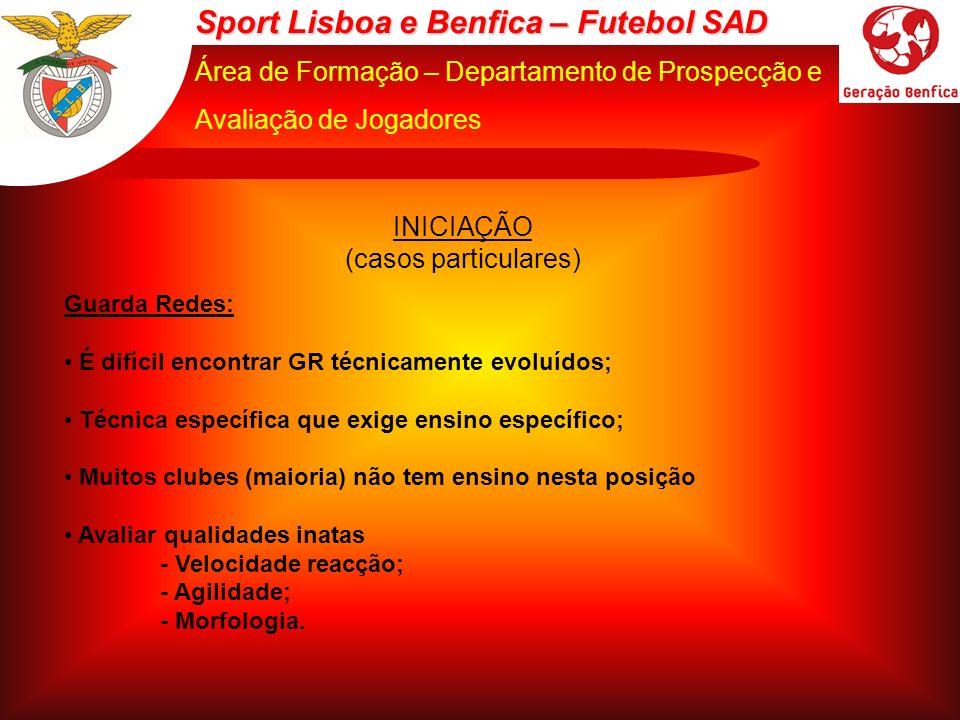 Sport Lisboa e Benfica – Futebol SAD Área de Formação – Departamento de Prospecção e Avaliação de Jogadores INICIAÇÃO (casos particulares) Defesa Central: Observação cuidada; Défice; Características próprias.