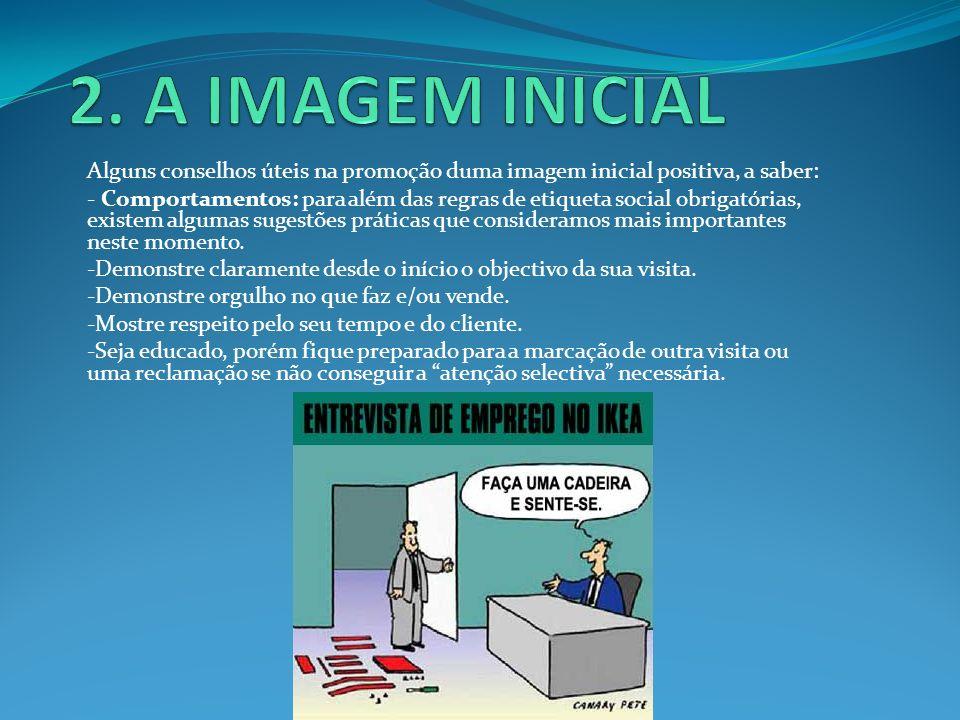 Alguns conselhos úteis na promoção duma imagem inicial positiva, a saber: - Comportamentos: para além das regras de etiqueta social obrigatórias, exis