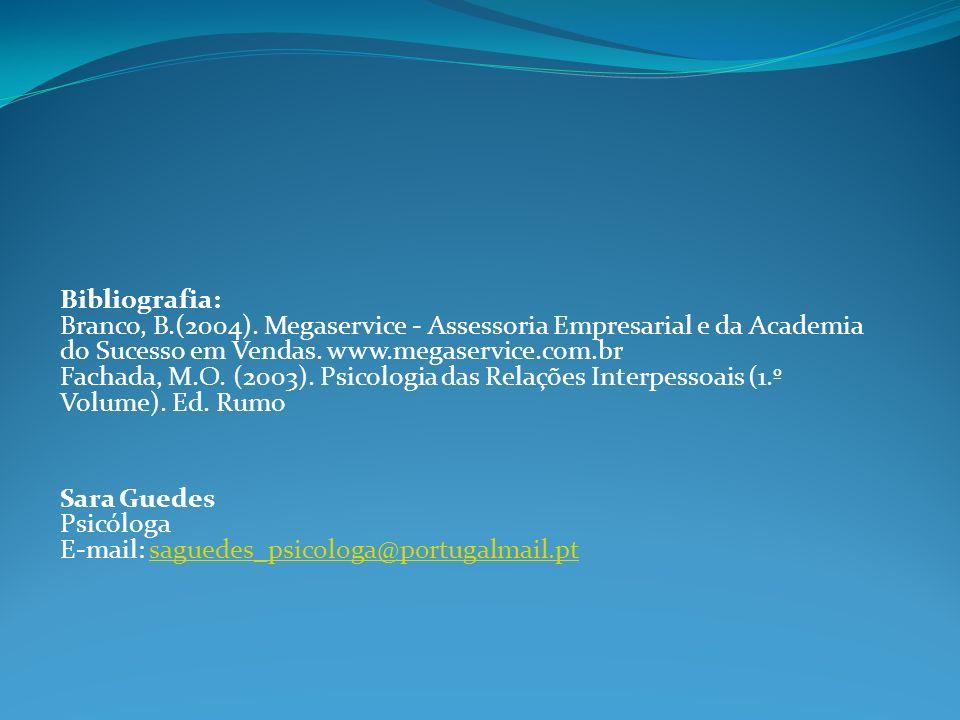 Bibliografia: Branco, B.(2004). Megaservice - Assessoria Empresarial e da Academia do Sucesso em Vendas. www.megaservice.com.br Fachada, M.O. (2003).