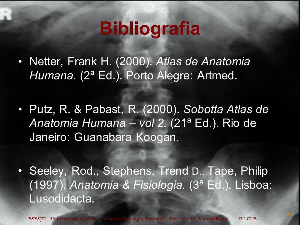 ESESJD - Universidade de Évora; Anatomofisiologia Humana I - Docente: Dr. Manuel Bento 15.º CLE 35 Bibliografia Netter, Frank H. (2000). Atlas de Anat