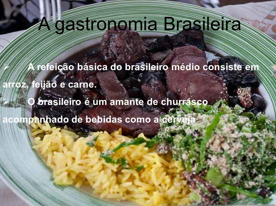 A refeição básica do brasileiro médio consiste em arroz, feijão e carne. O brasileiro é um amante de churrasco acompanhado de bebidas como a cerveja A