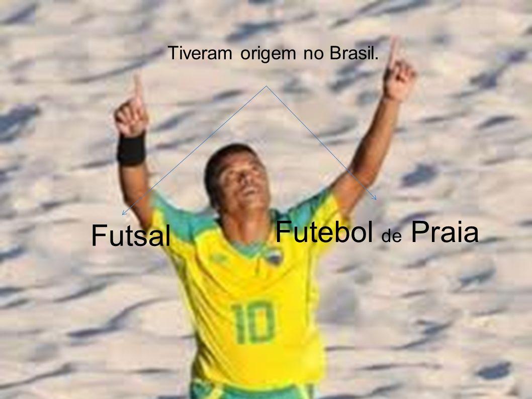 Tiveram origem no Brasil. Futsal Futebol de Praia