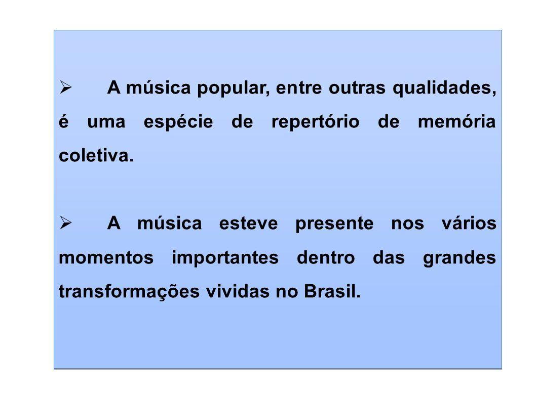 A música popular, entre outras qualidades, é uma espécie de repertório de memória coletiva. A música esteve presente nos vários momentos importantes d