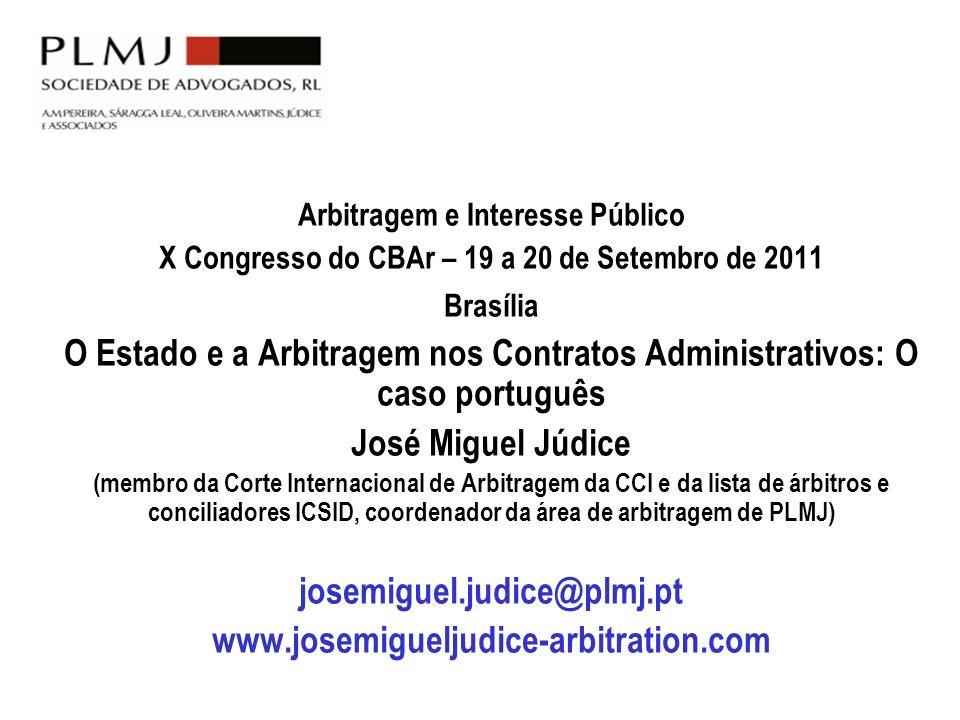 Arbitragem e Interesse Público X Congresso do CBAr – 19 a 20 de Setembro de 2011 Brasília O Estado e a Arbitragem nos Contratos Administrativos: O cas