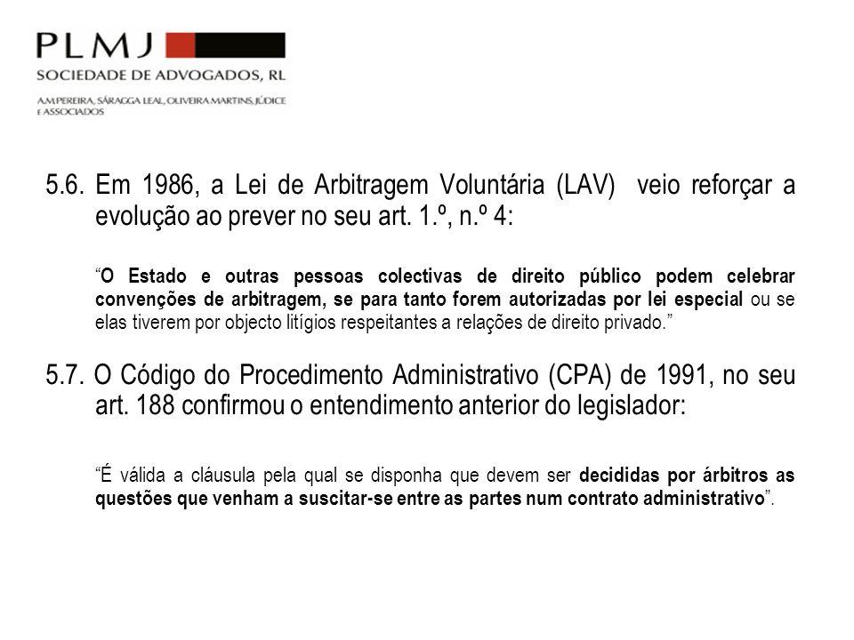 5.6. Em 1986, a Lei de Arbitragem Voluntária (LAV) veio reforçar a evolução ao prever no seu art. 1.º, n.º 4: O Estado e outras pessoas colectivas de