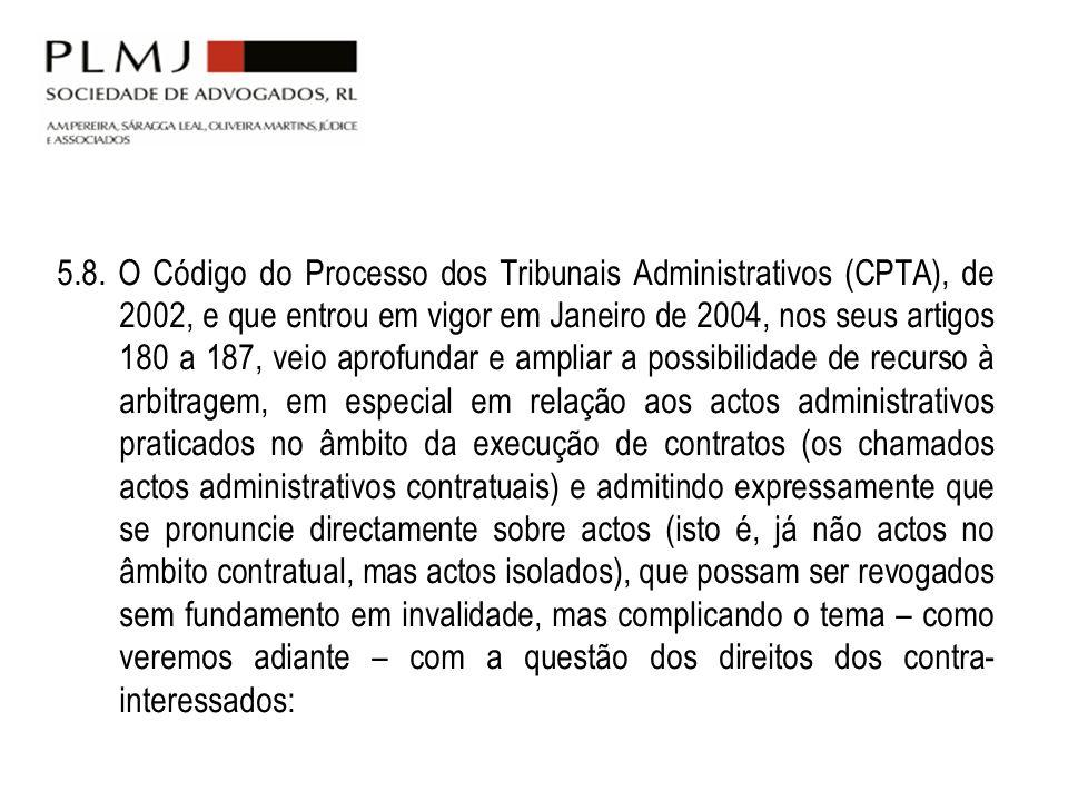 5.8. O Código do Processo dos Tribunais Administrativos (CPTA), de 2002, e que entrou em vigor em Janeiro de 2004, nos seus artigos 180 a 187, veio ap