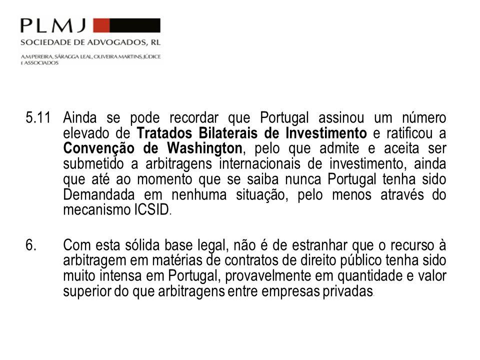 5.11Ainda se pode recordar que Portugal assinou um número elevado de Tratados Bilaterais de Investimento e ratificou a Convenção de Washington, pelo q