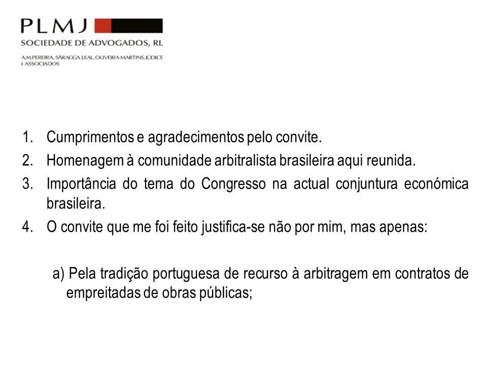 1.Cumprimentos e agradecimentos pelo convite. 2.Homenagem à comunidade arbitralista brasileira aqui reunida. 3.Importância do tema do Congresso na act