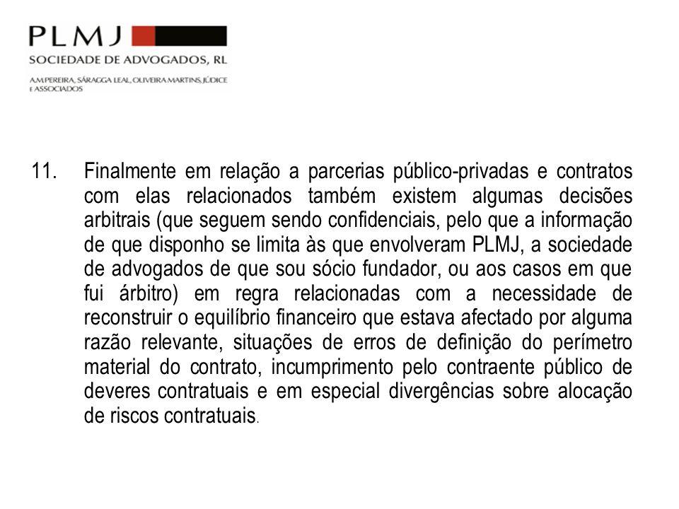11. Finalmente em relação a parcerias público-privadas e contratos com elas relacionados também existem algumas decisões arbitrais (que seguem sendo c