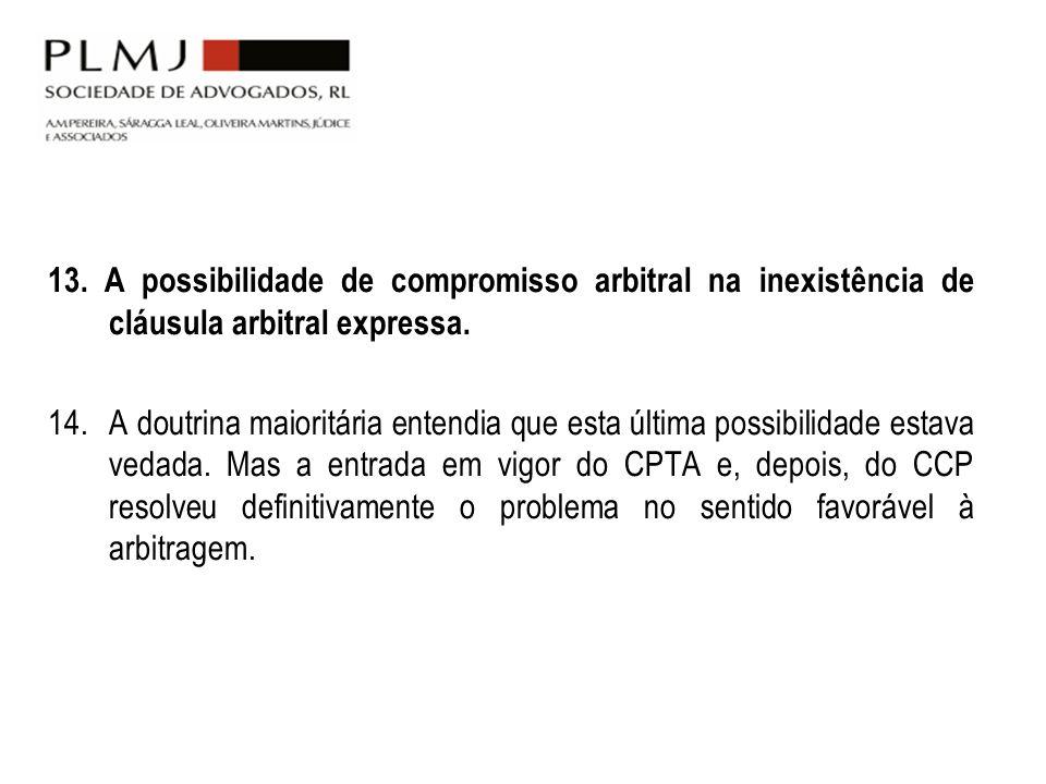 13. A possibilidade de compromisso arbitral na inexistência de cláusula arbitral expressa. 14. A doutrina maioritária entendia que esta última possibi
