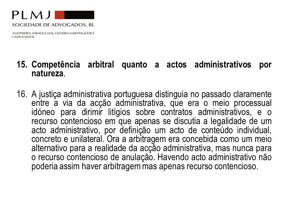 15. Competência arbitral quanto a actos administrativos por natureza. 16. A justiça administrativa portuguesa distinguia no passado claramente entre a
