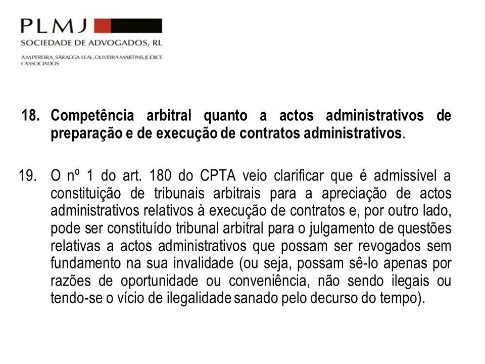 18. Competência arbitral quanto a actos administrativos de preparação e de execução de contratos administrativos. 19.O nº 1 do art. 180 do CPTA veio c
