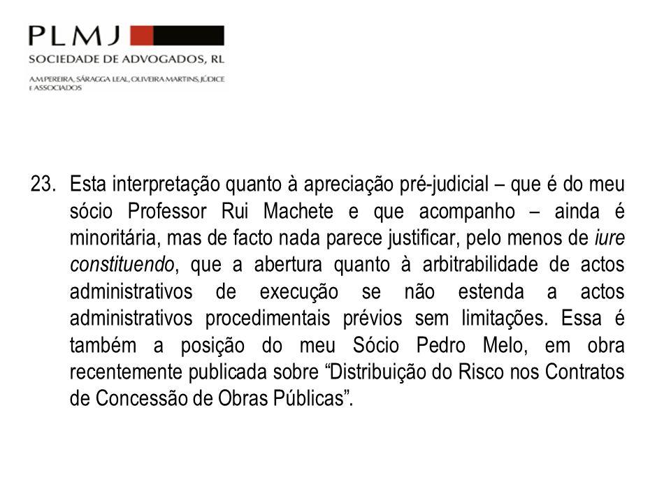 23. Esta interpretação quanto à apreciação pré-judicial – que é do meu sócio Professor Rui Machete e que acompanho – ainda é minoritária, mas de facto