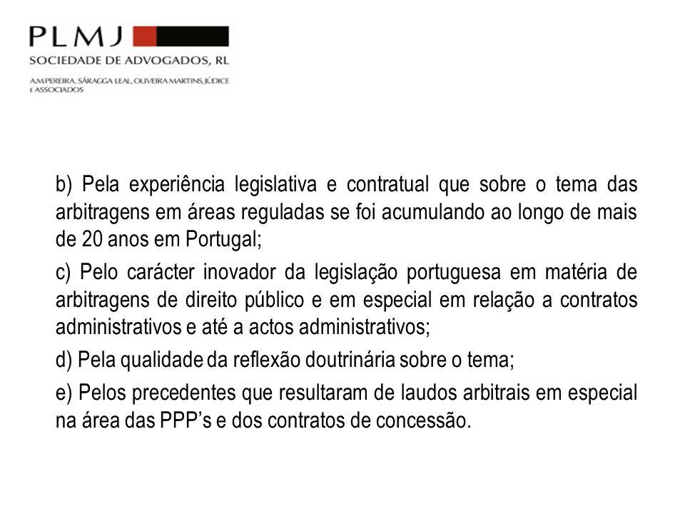 b) Pela experiência legislativa e contratual que sobre o tema das arbitragens em áreas reguladas se foi acumulando ao longo de mais de 20 anos em Port
