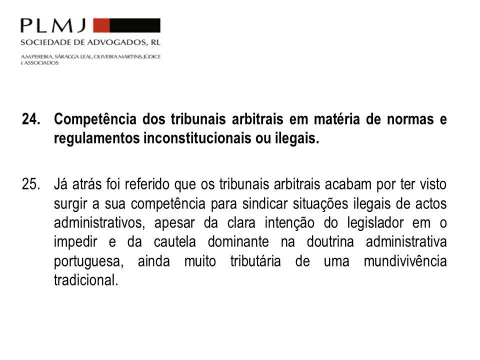 24.Competência dos tribunais arbitrais em matéria de normas e regulamentos inconstitucionais ou ilegais. 25. Já atrás foi referido que os tribunais ar