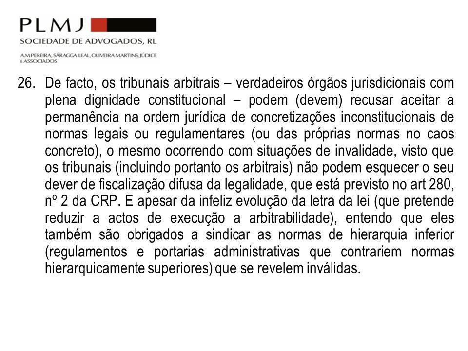 26. De facto, os tribunais arbitrais – verdadeiros órgãos jurisdicionais com plena dignidade constitucional – podem (devem) recusar aceitar a permanên