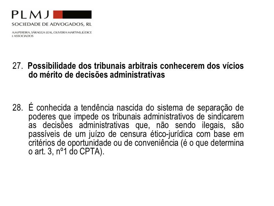 27. Possibilidade dos tribunais arbitrais conhecerem dos vícios do mérito de decisões administrativas 28.É conhecida a tendência nascida do sistema de