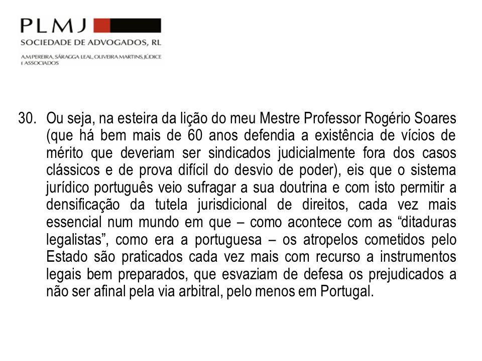 30. Ou seja, na esteira da lição do meu Mestre Professor Rogério Soares (que há bem mais de 60 anos defendia a existência de vícios de mérito que deve