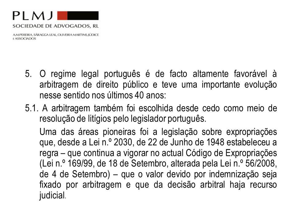 5. O regime legal português é de facto altamente favorável à arbitragem de direito público e teve uma importante evolução nesse sentido nos últimos 40