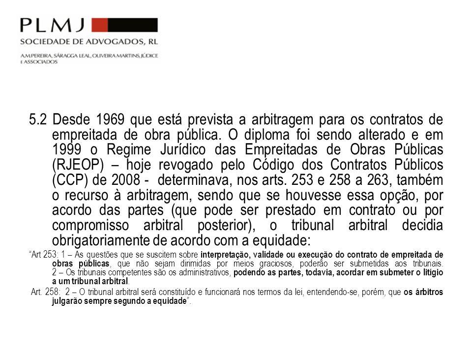 5.2 Desde 1969 que está prevista a arbitragem para os contratos de empreitada de obra pública. O diploma foi sendo alterado e em 1999 o Regime Jurídic