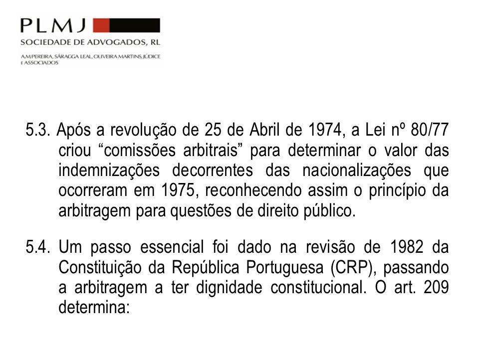 5.3. Após a revolução de 25 de Abril de 1974, a Lei nº 80/77 criou comissões arbitrais para determinar o valor das indemnizações decorrentes das nacio
